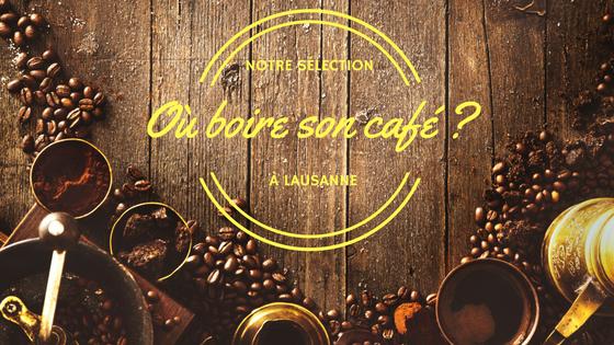 Où boire son café à Lausanne ?